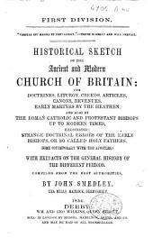 First Division ... Historical Sketch of the Ancient and Modern Church in Britain ... compiled from the best authorities: Part 1