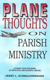 Plane Thoughts on Parish Ministry: A Flight Plan for Being an Effective and Faithful Pastor