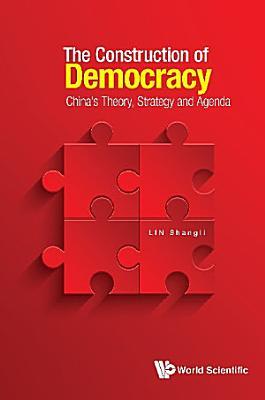 Construction Of Democracy  The  China s Theory  Strategy And Agenda