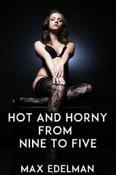 Hot And Horny From Nine To Five
