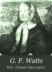 G. F. Watts: Reminiscences