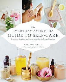 The Everyday Ayurveda Guide To Self Care