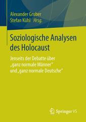 """Soziologische Analysen des Holocaust: Jenseits der Debatte über """"ganz normale Männer"""" und """"ganz normale Deutsche"""""""