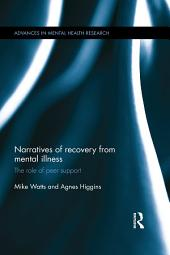 Narratives of Recovery from Mental Illness: The role of peer support