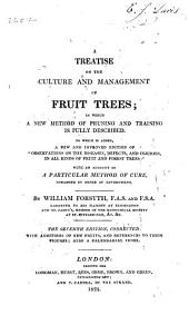 "A Treatise on the Culture and Management of Fruit Trees ...: To which is Added, a New and Improved Edition of ""Observations on the Diseases, Defects and Injuries of All Kinds of Fruit and Forest Trees"" ..."