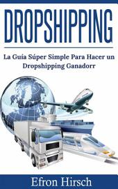 Dropshipping: La Guía Súper Simple Para Hacer un Dropshipping Ganador