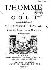 L'Homme de cour, traduit de l'espagnol de Balthasar Gracian, par le sieur Amelot de La Houssaie, avec des notes