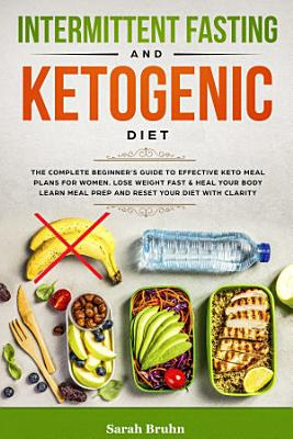 Intermittent Fasting   Ketogenic Diet  The Complete Beginner s Guide to Effective Keto Meal Plans for Women  Lose Weight Fast   Heal Your Body   Learn PDF