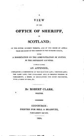 A view of the office of sheriff in Scotland: of the duties incident thereto, and of the order of appeal from decisions of the sheriff to the Supreme Courts