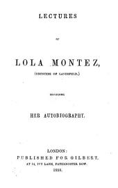 Autobiography and Lectures of Lola Montez. Written by C. Chauncy Burr
