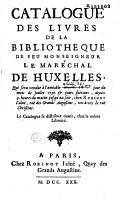 Catalogue des livres de la biblioth  que de feu Monseigneur le Mar  chal de Huxelles  qui sera vendue    l amiable lundi 24e jour du mois de juillet 1730 et jours suivans depuis 9  heures du matin jusqu au soir  chez Robinot l a  n    rue des Grands Augustins  vis    vis la rue Christine PDF