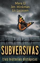 Subversivas: Tres historias distópicas