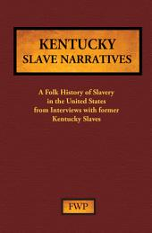 Kentucky Slave Narratives: A Folk History of Slavery in the United States from Interviews with Former Slaves