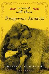 Dangerous Animals: A Memoir with Claws