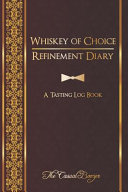 Whiskey of Choice Refinement Diary: a Tasting Log Book