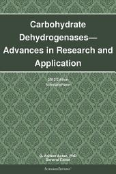 Carbohydrate Dehydrogenases—Advances in Research and Application: 2013 Edition: ScholarlyPaper