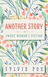 Another Story: A Smart Women's Fiction Sampler