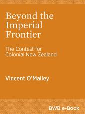 Beyond the Imperial Frontier: The Contest for Colonial New Zealand