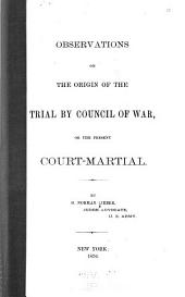 Observations on the Origin of the Trial by Council of War, Or the Present Court-martial