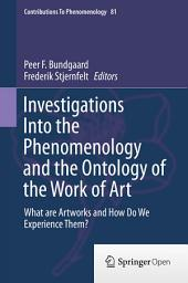 Investigations Into the Phenomenology and the Ontology of the Work of Art: What are Artworks and How Do We Experience Them?