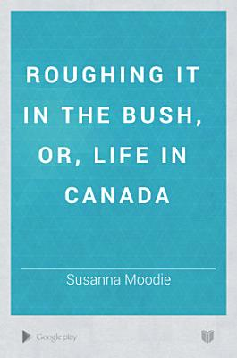 Roughing it in the Bush  Or  Life in Canada