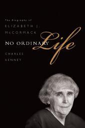 No Ordinary Life: The Biography of Elizabeth J. McCormack
