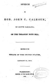 Speech of Hon. John C. Calhoun: Of South Carolina, on the Treasury Note Bill. Delivered in the Senate of the United States, January 25, 1842