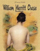 William Merritt Chase: Drawings
