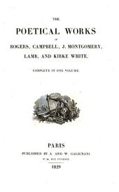 The Poetical Works of Rogers, Campbell, J. Montgomery, Lamb, and Kirke White: Complete in One Volume