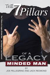 The 7 Pillars of a Legacy Minded Man