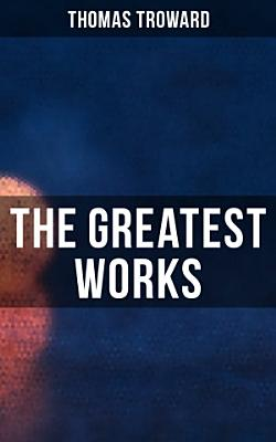 The Greatest Works of Thomas Troward PDF