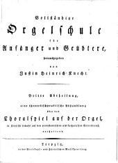 Vollständige Orgelschule für Anfänger und Geübtere: Dritte Abtheilung, eine theoretischpraktische Abhandlung über das Choralspiel auf der Orgel, in Hinsicht sowohl auf den protestantischen als katholischen Gottesdienst, enthaltend. 3