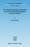 Der Laienjournalismus im Internet als Teil der Medien  ffentlichkeit im Strafverfahren PDF