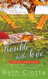 The Trouble with Love: A Cupcake Lovers Novel