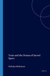 Yeats and the Drama of Sacred Space: Volume 116