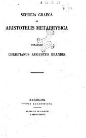 Scholia graeca in Aristotelis Metaphysica collegit Christianus Augustus Brandis