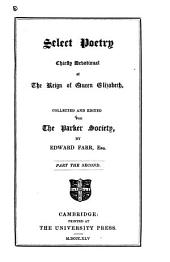 Select Poetry, Chiefly Devotional, of the Reign of Queen Elizabeth: Volume 36, Part 2