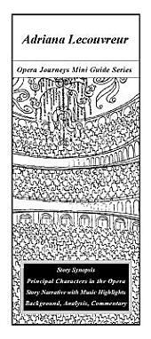 Cilea's Adriana Lecouvreur: Opera Journeys Mini Guide Series