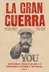 La Gran Guerra (1914-1918): Historia militar de la primera guerra mundial