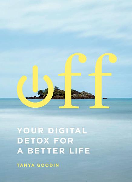 Download Off  Your Digital Detox for a Better Life Book