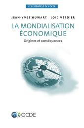Les essentiels de l'OCDE La mondialisation économique Origines et conséquences: Origines et conséquences