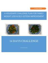 A housewife challenge plan for family weight loss & self-esteem improvement: 14 DAYS CHALLENGE