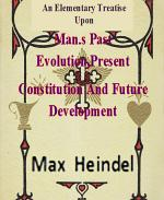 An Elementary Treatise Upon Man's Past Evolution,Present Constitution And Future Development