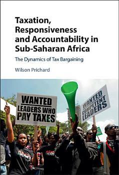 Taxation  Responsiveness  and Accountability in Sub Saharan Africa PDF