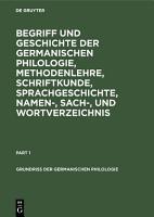 Begriff und Geschichte der germanischen Philologie  Methodenlehre  Schriftkunde  Sprachgeschichte  Namen   Sach   und Wortverzeichnis PDF
