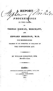 A report of the proceedings in the cases of Thomas Kirwan ... and Edward Sheridan ...: for misdemeanors charged to be committed in violation of the convention act