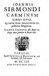 Carminum libri II. ... Joannis Sirmondi filii studio ... nunc primum in lucem editi
