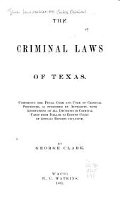 The Criminal Laws of Texas: Comprising the Penal Code and Code of Criminal Procedure, as Published by Authority, with Annotations of All Decisions in Criminal Cases from Dallam to Eighth Court of Appeals Reports Inclusive