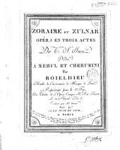 Zoraîme et Zulnar, opera en trois actes du Cen StJust... par Boieldieu... représenté pour la 1ère fois au Théâtre de l'Opéra Comique National rue Favart le 21 Floréal an 6...