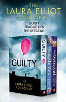 The Laura Elliot Collection  Guilty  Fragile Lies  The Betrayal PDF